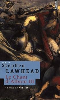 Le Chant d'Albion, Tome 3 : Le noeud sans fin par Lawhead