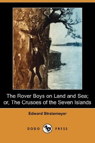 The Rover Boys on Land and Sea; Or, the Crusoes of the Seven Islands (Dodo Press) pdf