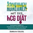 hCG: Abnehmen mit der hCG-Diät: Der kompakte Ratgeber zur Stochwechselkur, mit der Sie einfach und schnell ihr Wunschgewicht erreichen. Hörbuch von Sabrina Keller Gesprochen von: Elke Winkler