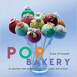 Pop Bakery: 25 Recipes for Delicious Little Cakes on Sticks: Amazon.es: Clare OConnell: Libros en idiomas extranjeros