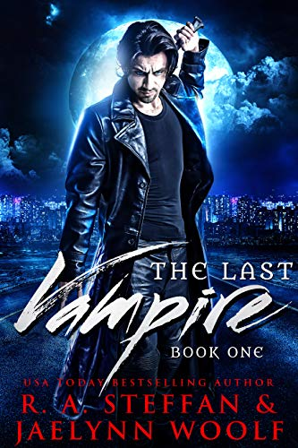 The Last Vampire: Book One by [Steffan, R. A., Woolf, Jaelynn]