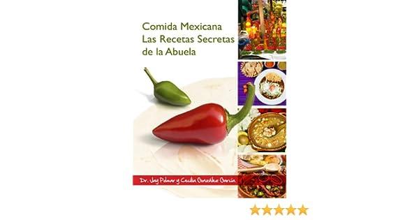 Amazon.com: Comida Mexicana - Las Recetas Secretas de la Abuela (Spanish Edition) eBook: Cecilia Gonzalez-Garcia, Dr. Jay Polmar: Kindle Store