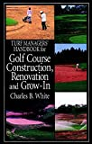 Turf Managers' Handbook for Golf Course Construction, Renovation, and Grow-In