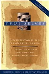 True Selves: Understanding Transsexualism--For Families, Friends, Coworkers, and Helping Professionals Hardcover