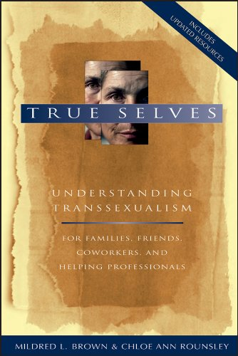 True Selves: Understanding Transsexualism--For Families, Friends, Coworkers, and Helping Professionals (Best Ship In No Man's Sky)