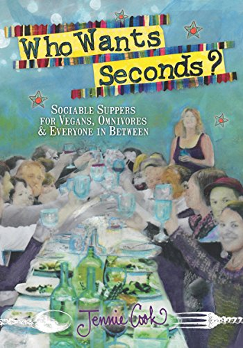Who Wants Seconds?: Sociable Suppers for Vegans, Omnivores & Everyone in Between by Jennie Cook