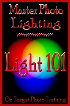 Master Photo Lighting... Light 101 (On Target Photo Training Book 5) by [Eitreim, Dan]