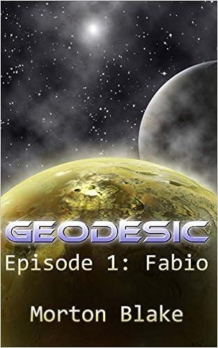 Download online Geodesic Episode 1: Fabio (Geodesic: the Interstellar War) PDF, azw (Kindle), ePub