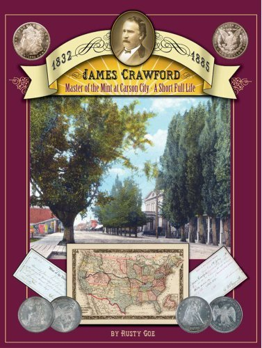 James Crawford Master of the Mint at Carson City: A Short Full Life by Rusty Goe (2007-10-15) ()