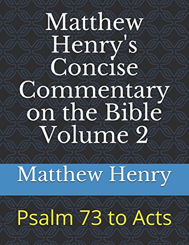 Matthew Henry's Concise Commentary on the Bible Volume 2: Psalm 73 to Acts