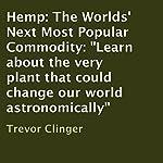 Hemp: The Worlds' Next Most Popular Commodity | Trevor Clinger