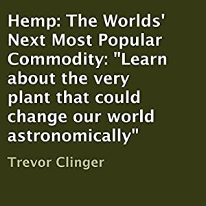 Hemp: The Worlds' Next Most Popular Commodity Audiobook