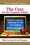 The Cure for the Common School, Lee Ognibene, 0595464645