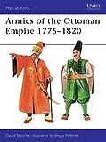 Armies of the Ottoman Empire 1775-1820 (Men-At-Arms, No 314)