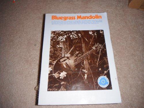 Bluegrass Mandolin - An Instruction Book And Collection Of Bluegrass Mandolin Music Covering In Detail All Basic...