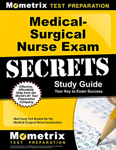Medical-Surgical Nurse Exam Secrets Study Guide: Med-Surg Test Review for the Medical-Surgical Nurse Examination