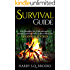 Survival Guide: A complete list of proven and essential survival skills in the wilderness - Beginner Edition