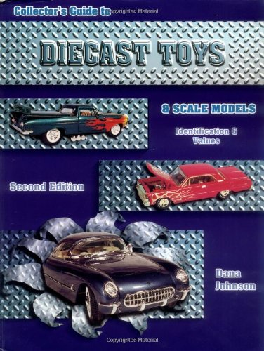 Collectors Guide to Diecast Toys and Scale Models: Identification & Values