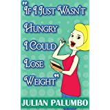 Wenn I Just Wasn't Hungry I Could Lose Weight! (Advanced Weight Loss Secrets and Strategies Book 1)