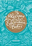 Recipes of an Edwardian Baker: Teatime Treats & Christmas Confections