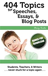 404 Topics for Speeches, Essays, & Blog Posts: Students, Teachers, & Writers | Never Stuck for a Topic Again