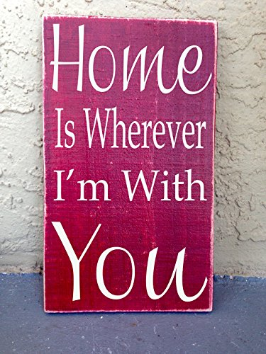 Home Is Wherever I'm With You  (Choose Color) Custom Rustic