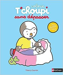 T Choupi Coloriages Sans Depasser Des 2 Ans Amazon Fr Courtin Thierry Livres
