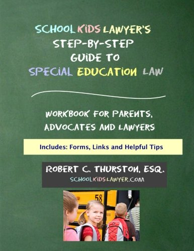 SchoolKidsLawyer's Step-By-Step Guide to Special Education Law: Workbook for Parents, Advocates and Attorneys
