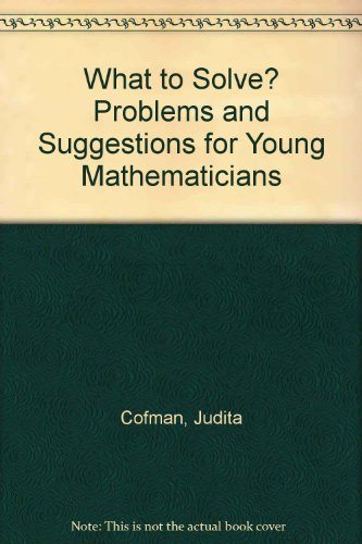 What to Solve? Problems and Suggestions for Young Mathematicians