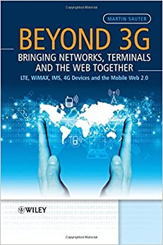 Book Beyond 3G - Bringing Networks, Terminals and the Web Together: LTE, WiMAX, IMS, 4G Devices and the Mobile Web 2.0