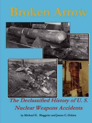 Broken Arrow - The Declassified History of U.S. Nuclear Weapons Accidents pdf epub