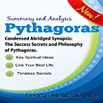 Summary and Analysis - Pythagoras - Condensed Abridged Synopsis: The Success Secrets and Philosophy of Pythagoras | George Mentz