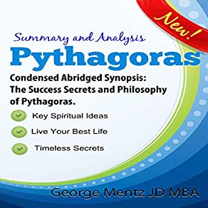 Summary and Analysis - Pythagoras - Condensed Abridged Synopsis: The Success Secrets and Philosophy of Pythagoras Audiobook