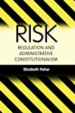 Risk Regulation and Administrative Constitutionalism, Elizabeth Fisher, 1849460884