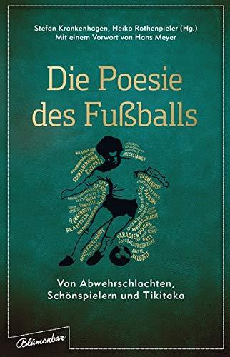 Die Poesie des Fußballs: Von Abwehrschlachten, Schönspielern und Tikitaka