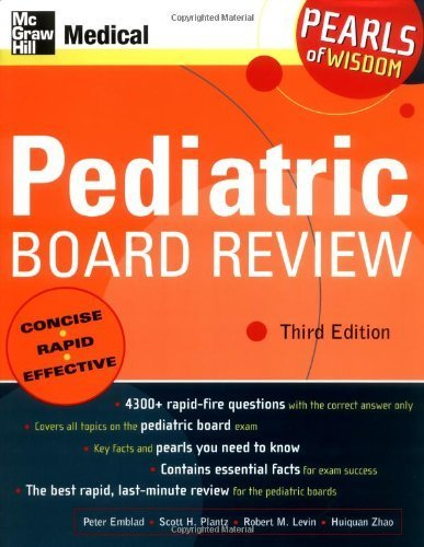 Read Online Pediatric Board Review: Pearls of Wisdom, Third Edition 3rd Edition by Emblad, Peter; Plantz, Scott; Levin, Robert; Zhao, Huiquan published by McGraw-Hill/Appleton & Lange Paperback PDF
