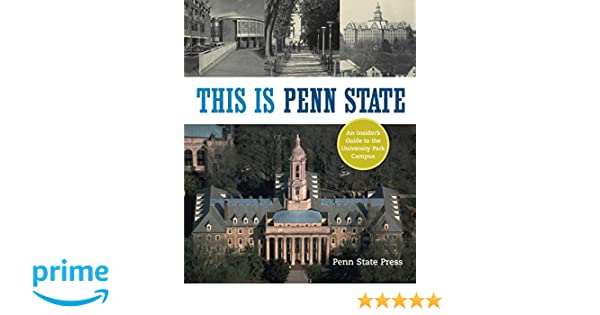 This Is Penn State An Insiders Guide To The University