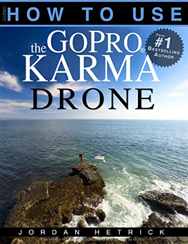 GoPro: How To Use The GoPro Karma Drone (English Edition)