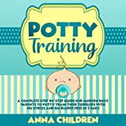 Potty Training: A Complete Step-by-Step Guide for Modern Busy Parents to Potty Train Their Toddlers With No St
