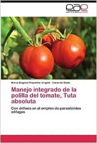 Manejo integrado de la polilla del tomate, Tuta absoluta: Con énfasis