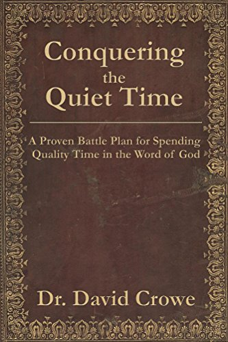 Conquering the Quiet Time: A Proven Battle Plan for Spending Quality Time in the Word of God.