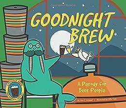 Goodnight Brew: A Parody for Beer People by [Oceanak, Karla]