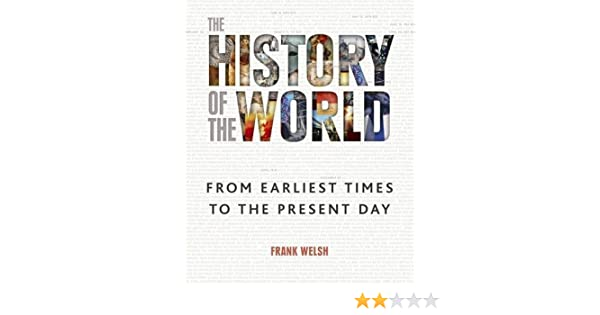 History of the World: From the Earliest Times to the Present Day ...