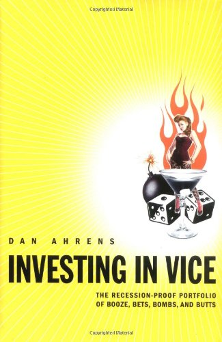 Investing in Vice: The Recession-Proof Portfolio of Booze, Bets, Bombs & Butts (Best Recession Proof Stocks)