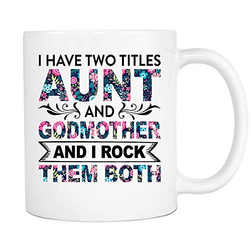 (I Have Two Titles Aunt And GodMother And I Rock Them Both Coffee Gift Mug for Women Mom Aunt Mother's Day Mother Pride White Ceramic Coffee Tea Mug)