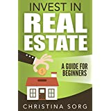 Invest in Real Estate: A Guide for Beginners (The Millionaire Mind Saga Book 2)