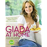 Giada at Home: Family Recipes from Italy and California: A Cookbook