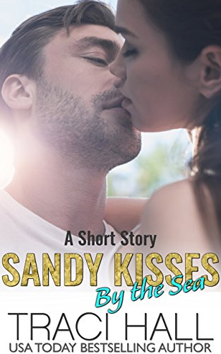 Sandy Kisses by the Sea  - A Read by the Sea Second Chance Contemporary Romance Series by [Hall, Traci]