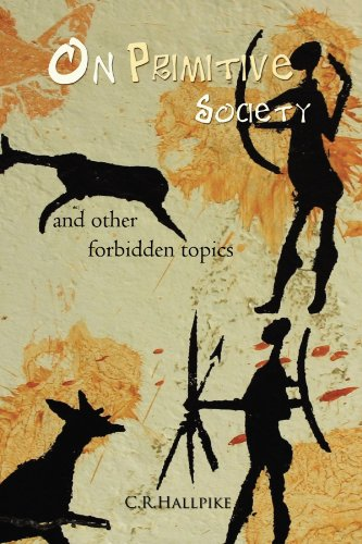 On Primitive Society: And other Forbidden Topics
