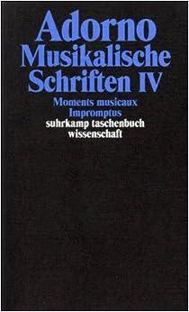 Musikalische Schriften 4. Moments musicaux. Impromptus.